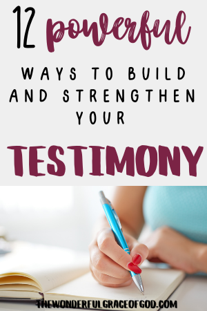 12 Ways to Build and Strengthen Your Testimony